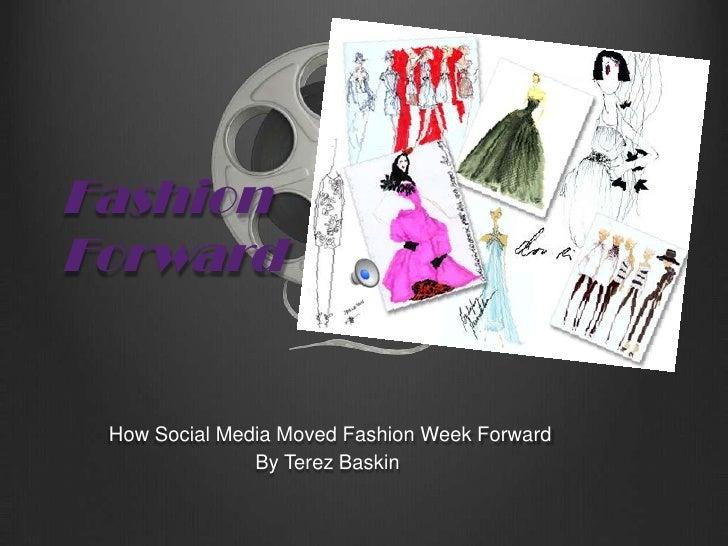 Fashion Forward<br /> How Social Media Moved Fashion Week Forward<br />By Terez Baskin<br />