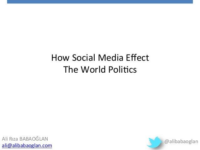 How  Social  Media  Effect     The  World  Poli5cs   Ali  Rıza  BABAOĞLAN                 ...