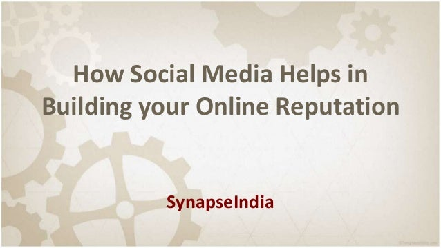 How Social Media Helps in Building your Online Reputation SynapseIndia