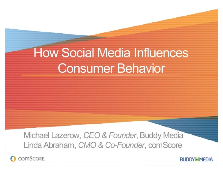 How Social Media Influences     Consumer BehaviorMichael Lazerow, CEO & Founder, Buddy MediaLinda Abraham, CMO & Co-Founde...