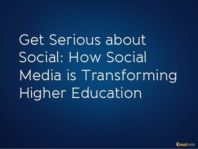 Get Serious about Social: How Social Media is Transforming Higher Education