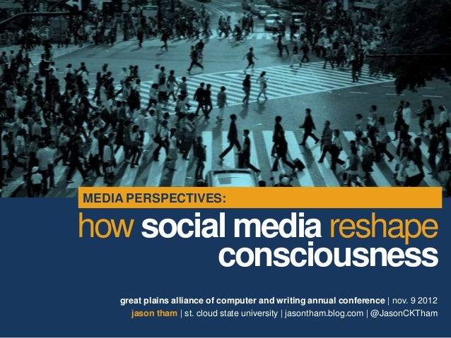 MEDIA PERSPECTIVES:how social media reshape         consciousness    great plains alliance of computer and writing annual ...
