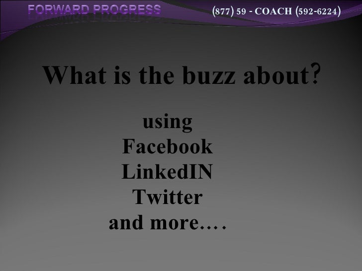 What is the buzz about? using Facebook LinkedIN Twitter and more….