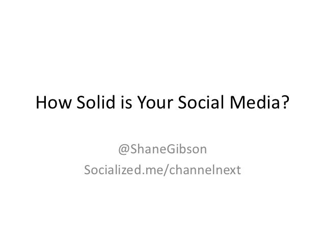How Solid is Your Social Media?           @ShaneGibson     Socialized.me/channelnext