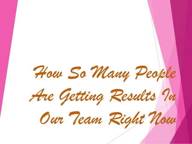 How so many people are getting results in our team right now