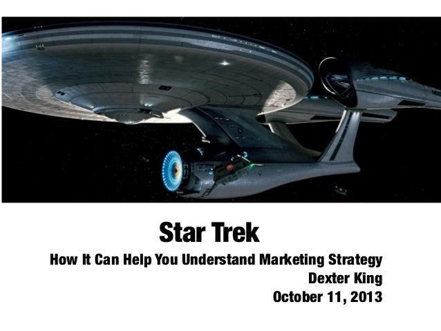 Star Trek How It Can Help You Understand Marketing Strategy Dexter King October 11, 2013