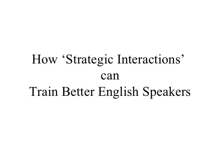 How 'Strategic Interactions'  can Train Better English Speakers