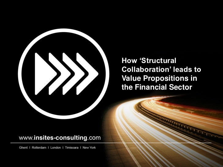 How 'StructuralCollaboration' leads toValue Propositions inthe Financial Sector