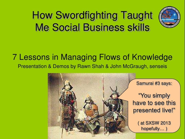 How Swordfighting Taught      Me Social Business skills7 Lessons in Managing Flows of Knowledge Presentation & Demos by Ra...