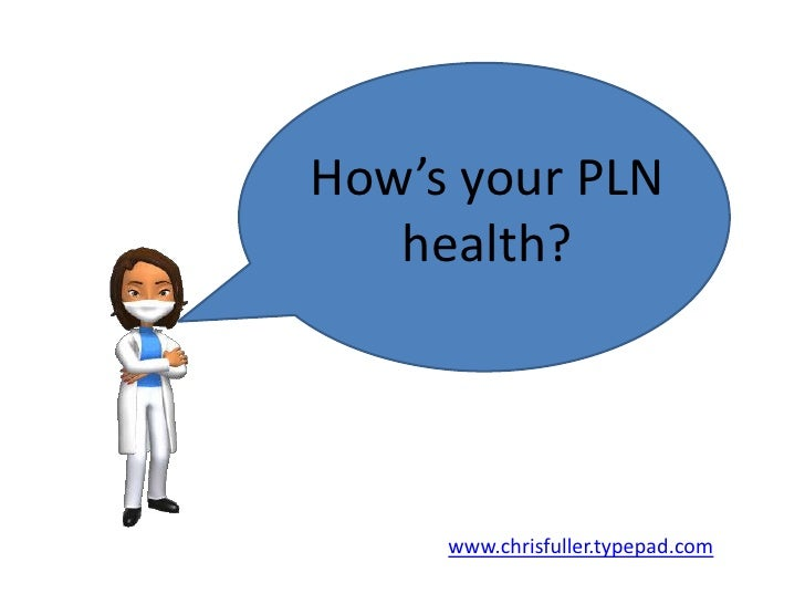 How's your PLN health?<br />www.chrisfuller.typepad.com<br />