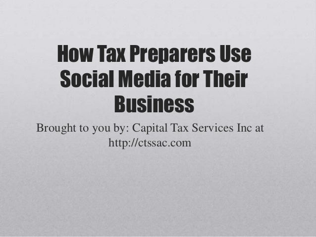 How Tax Preparers Use Social Media for Their Business Brought to you by: Capital Tax Services Inc at http://ctssac.com