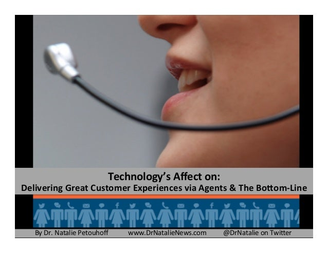 Technology's	   Affect	   on:	   	     Delivering	   Great	   Customer	   Experiences	   via	   Agents	   &	   The	   Bo?om...