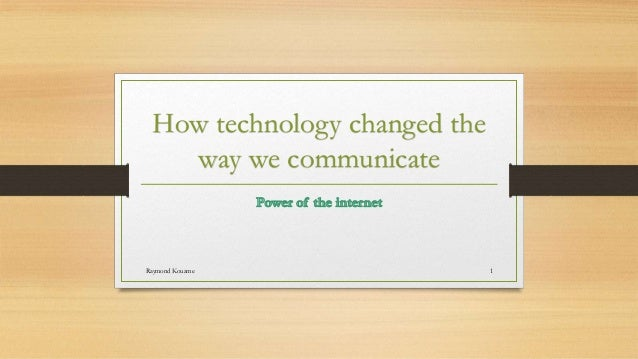 the way we communicate essay Free essays on how has social networks changed the way we communicate get help with your writing 1 through 30.
