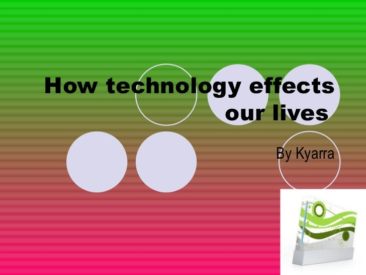 How technology effects our lives