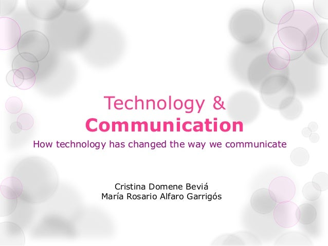technology devices have changed the way we communicate The continuous evolution of technology is changing the way do business, the dynamics of the workplace and what we perceive is possible here are six ways in which technology is transforming that environment over the last 10 to 15 years, technology has drastically changed the attitude and processes.