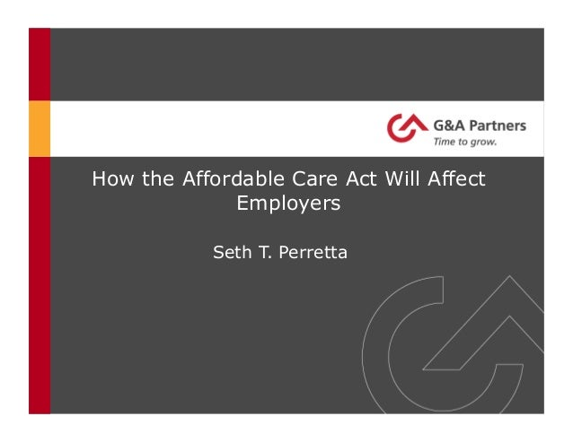 How the Affordable Care Act Will AffectEmployersSeth T. Perretta