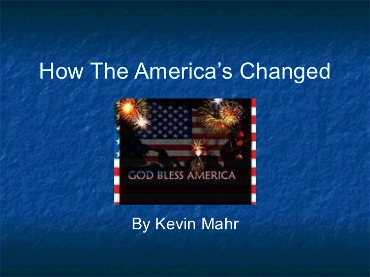How The America's Changed By Kevin Mahr