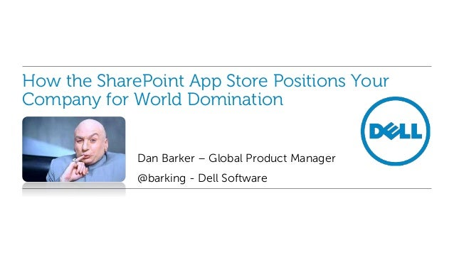 How the SharePoint App Store Positions Your Company for World Domination Dan Barker – Global Product Manager @barking - De...