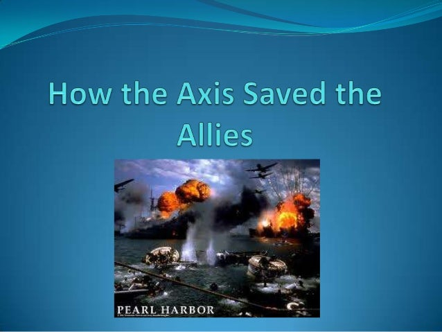 How the axis saved the allies