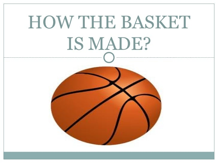 HOW THE BASKET   IS MADE?