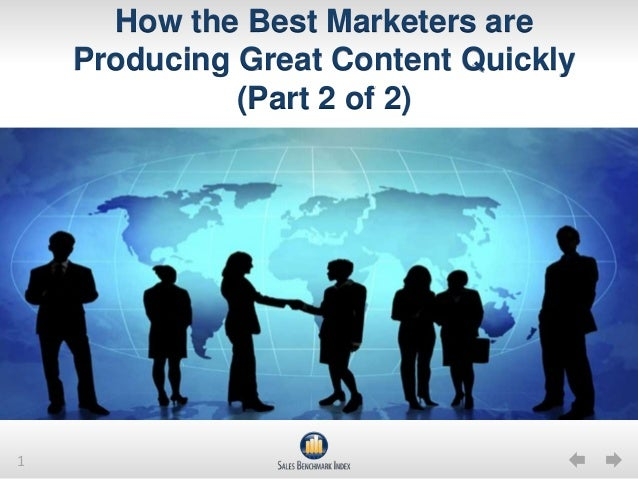How the Best Marketers are    Producing Great Content Quickly              (Part 2 of 2)1