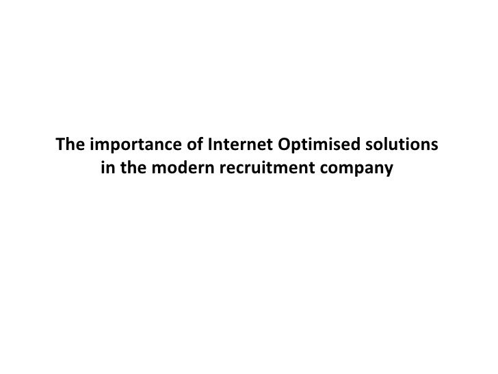 The importance of Internet Optimised solutions in the modern recruitment company