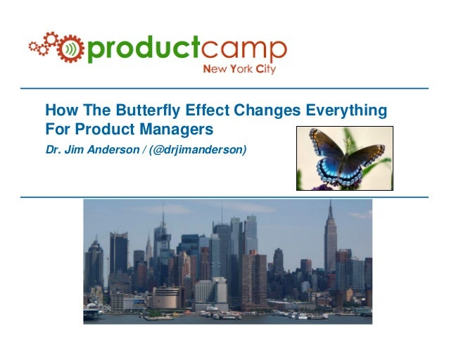 How The Butterfly Effect Changes Everything For Product Managers Dr. Jim Anderson / (@drjimanderson)