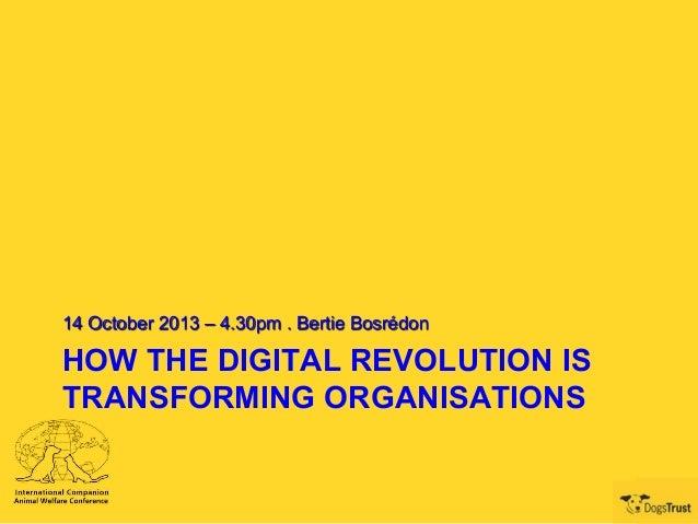 14 October 2013 – 4.30pm . Bertie Bosrédon  HOW THE DIGITAL REVOLUTION IS TRANSFORMING ORGANISATIONS