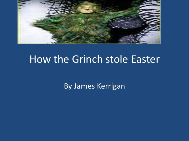 How the Grinch stole Easter       By James Kerrigan