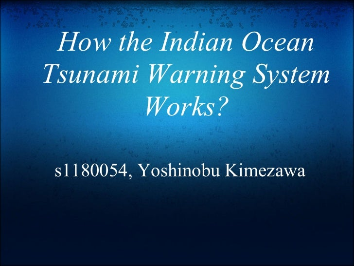 How the Indian OceanTsunami Warning System        Works?s1180054, Yoshinobu Kimezawa