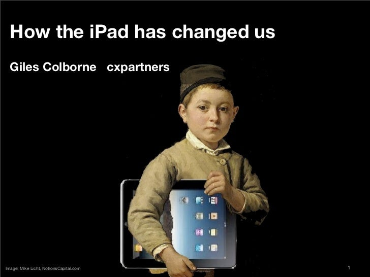 How the iPad has changed us  Giles Colborne cxpartnersImage: Mike Licht, NotionsCapital.com   1