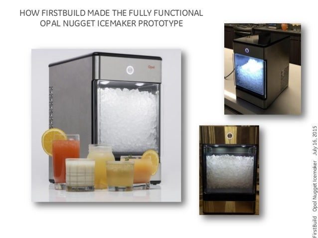 Opal Countertop Nugget Ice Maker : ... FIRSTBUILD MADE THE FULLY FUNCTIONALOPAL NUGGET ICEMAKER PROTOTYPE