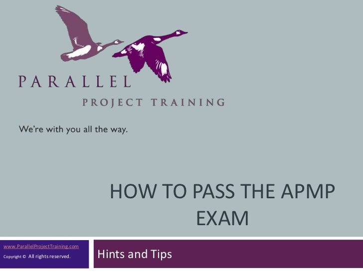 HOW TO PASS THE APMP                                              EXAMwww.ParallelProjectTraining.comCopyright ©   All rig...
