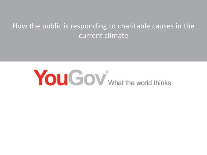 How the public is responding to charitable causes in the current climate   michael wagstaff - you gov