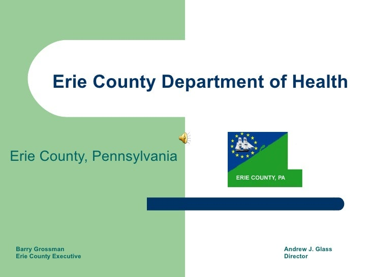 Erie County Department of Health Erie County, Pennsylvania Barry Grossman Erie County Executive Andrew J. Glass Director