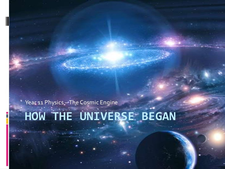 How the universe began<br />Year 11 Physics – The Cosmic Engine<br />