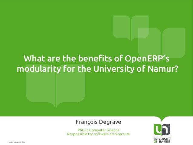 How the University of Namur takes advantage of the modularity of OpenERP. Francois Degrave, University of Namur