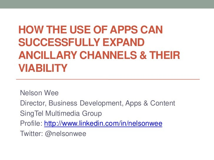 HOW THE USE OF APPS CANSUCCESSFULLY EXPANDANCILLARY CHANNELS & THEIRVIABILITYNelson WeeDirector, Business Development, App...