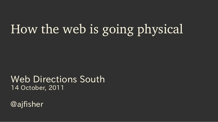 How the web is going physicalWeb Directions South14 October, 2011@ajfisher