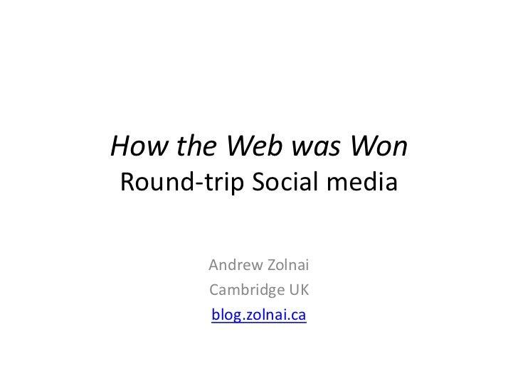 How the Web was WonRound-trip Social media       Andrew Zolnai       Cambridge UK       blog.zolnai.ca