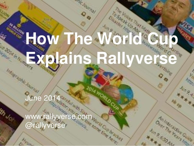How The World Cup Explains Rallyverse June 2014 www.rallyverse.com @rallyverse