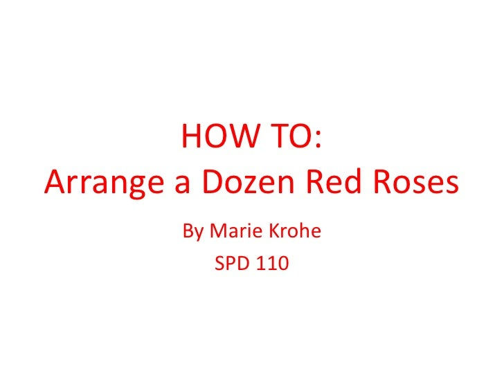HOW TO: Arrange a Dozen Red Roses         By Marie Krohe            SPD 110