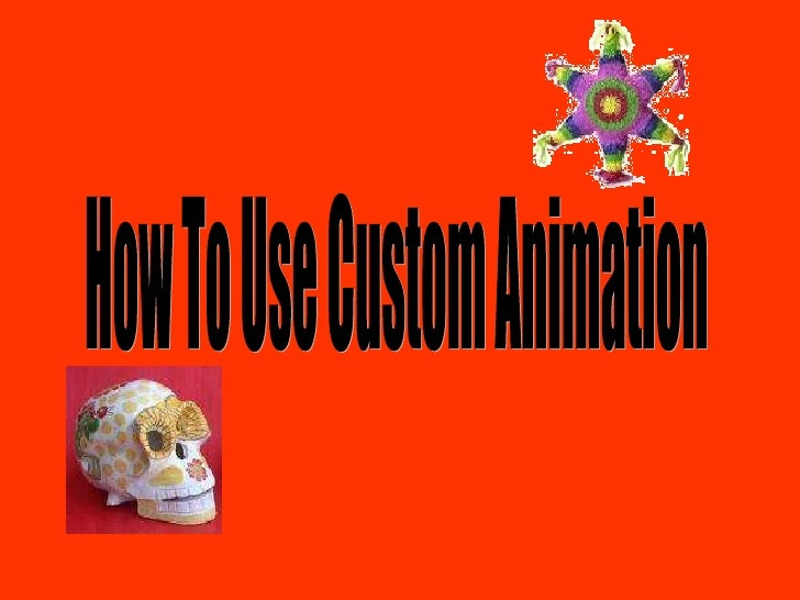 How To Use Custom Animation
