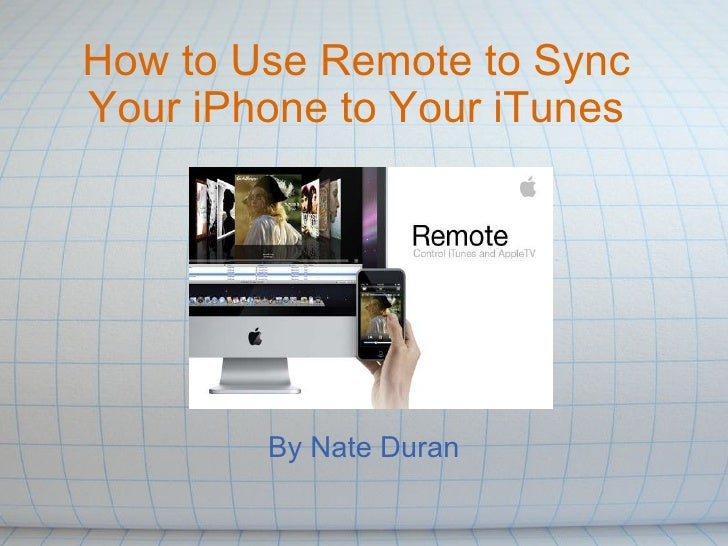How to Use Remote to Sync Your iPhone to Your iTunes By Nate Duran