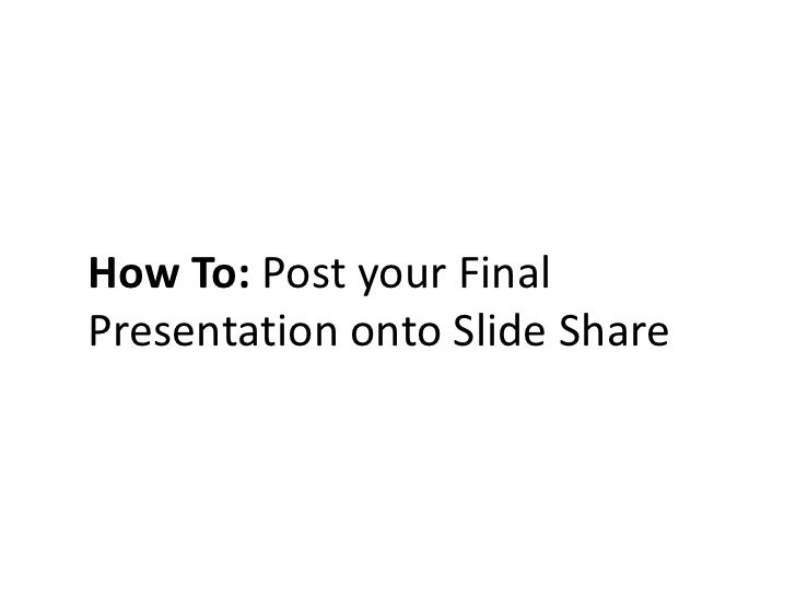 How To: Post your Final Presentation onto Slide Share<br />