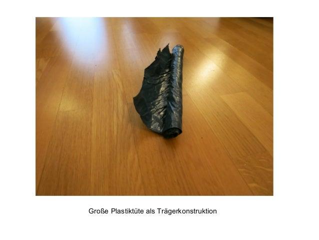 Große Plastiktüte als Trägerkonstruktion