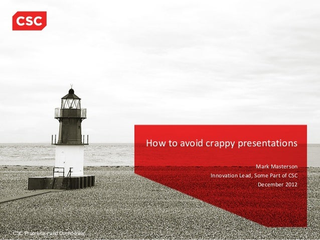 How to avoid crappy presentations                                                                   Mark Masterson        ...