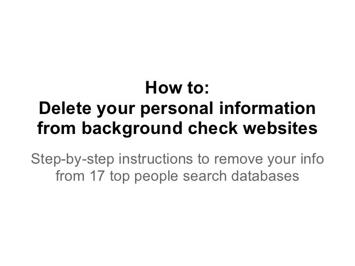 How to:Delete your personal informationfrom background check websitesStep-by-step instructions to remove your info   from ...