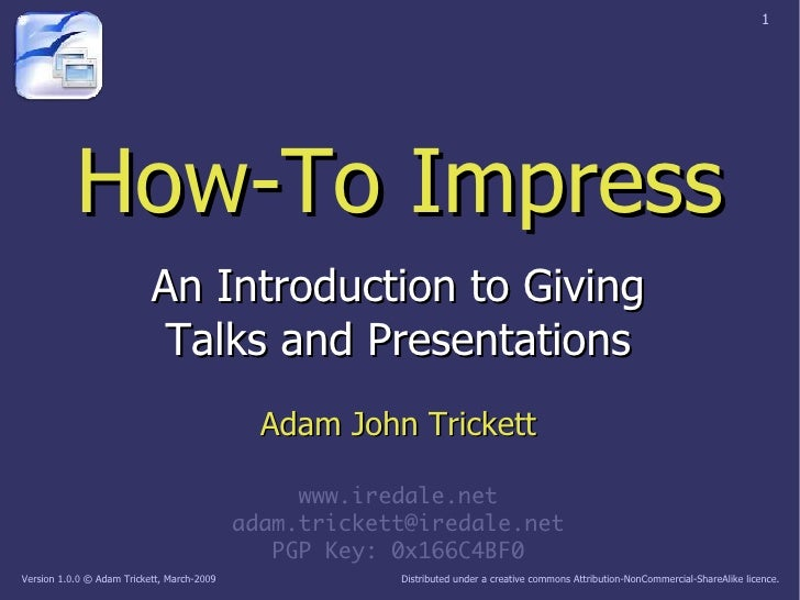 1                How-To Impress                            An Introduction to Giving                             Talks and...