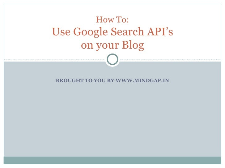BROUGHT TO YOU BY WWW.MINDGAP.IN How To: Use Google Search API's on your Blog